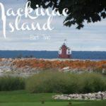 Mackinac Island – Part Two