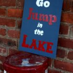 Go Jump in the Lake Painted Sign