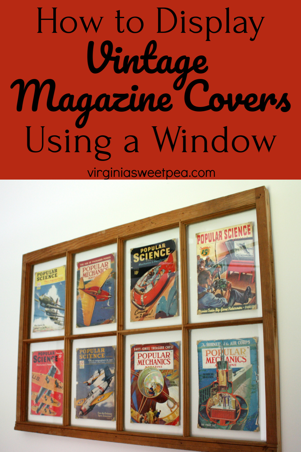 How to Display Vintage Magazine Covers in a Window - Learn how to display magazine covers using an old window.  #upcycledproject #vintagepopularmechanics #vintagepopularscience #popularmechanicsmagazine #popularsciencemagazine via @spaula