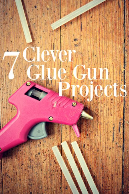7 Clever Glue Gun Projects