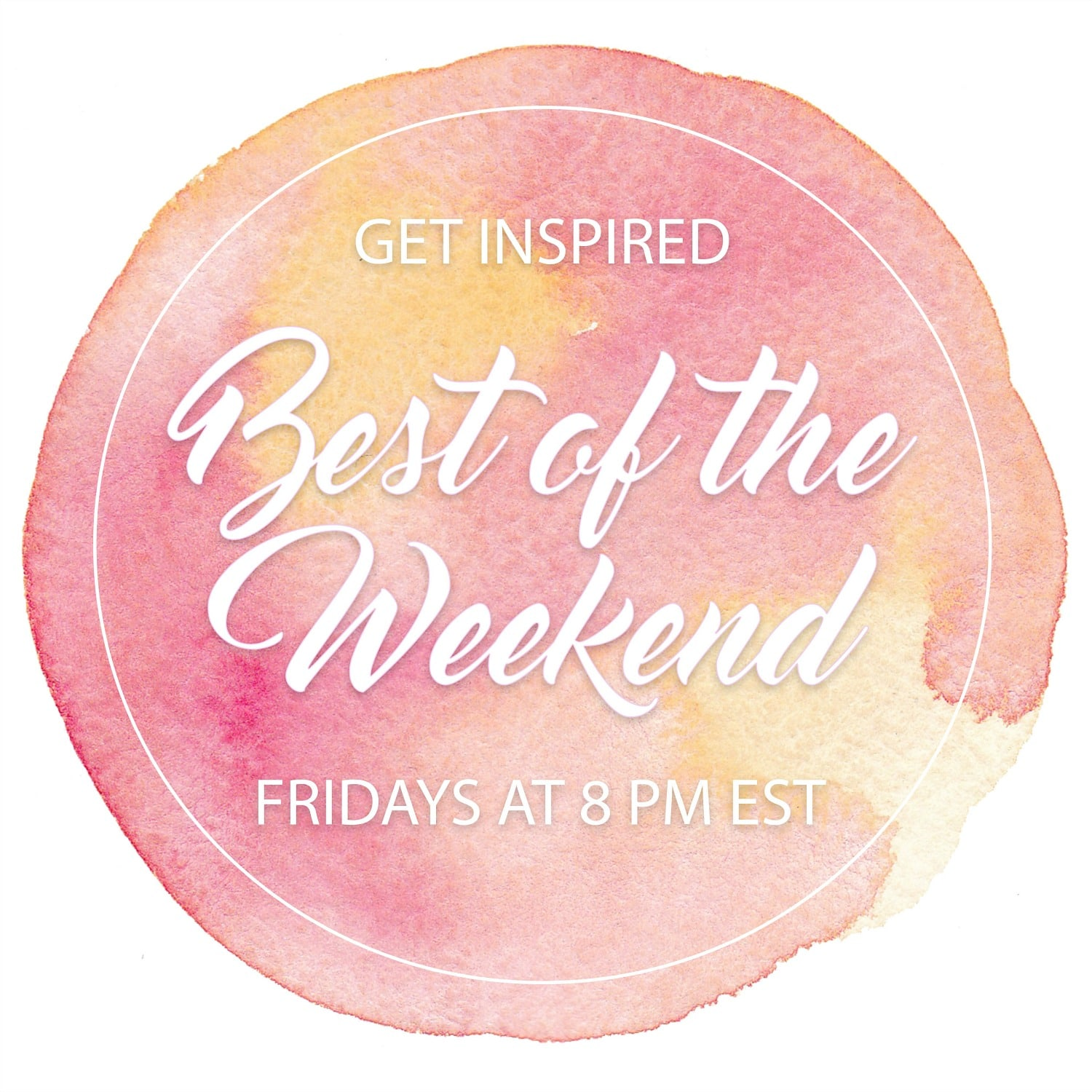 Get Inspired with the Best of the Weekend party. The party opens each week at 8 pm. #linkparty #blogparty