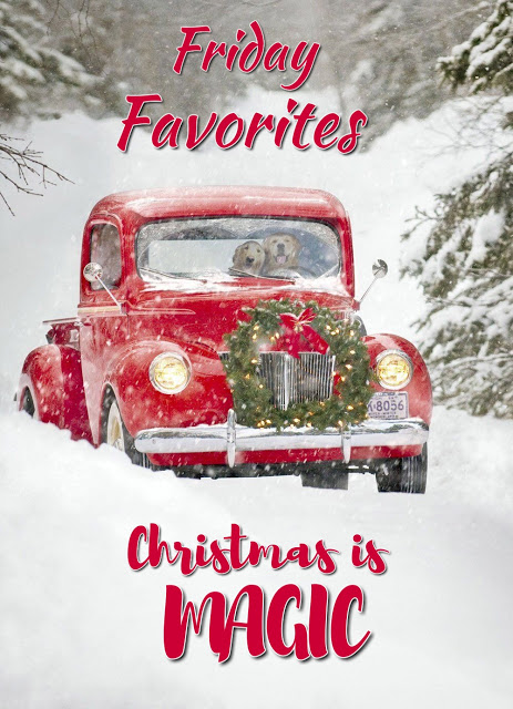 Friday Favorites...Christmas is Magic - Best of the Weekend Feature for December 21, 2018