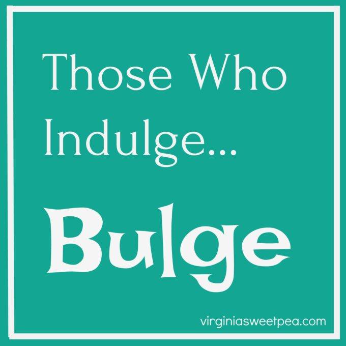 Those Who Indulge...Bulge