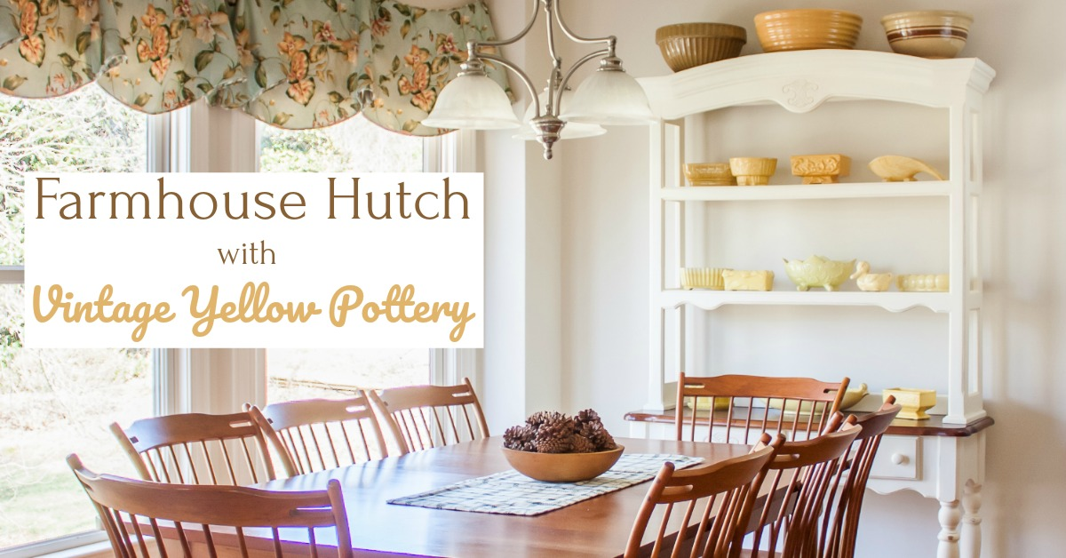 Farmhouse Hutch With Vintage Yellow Pottery Sweet Pea
