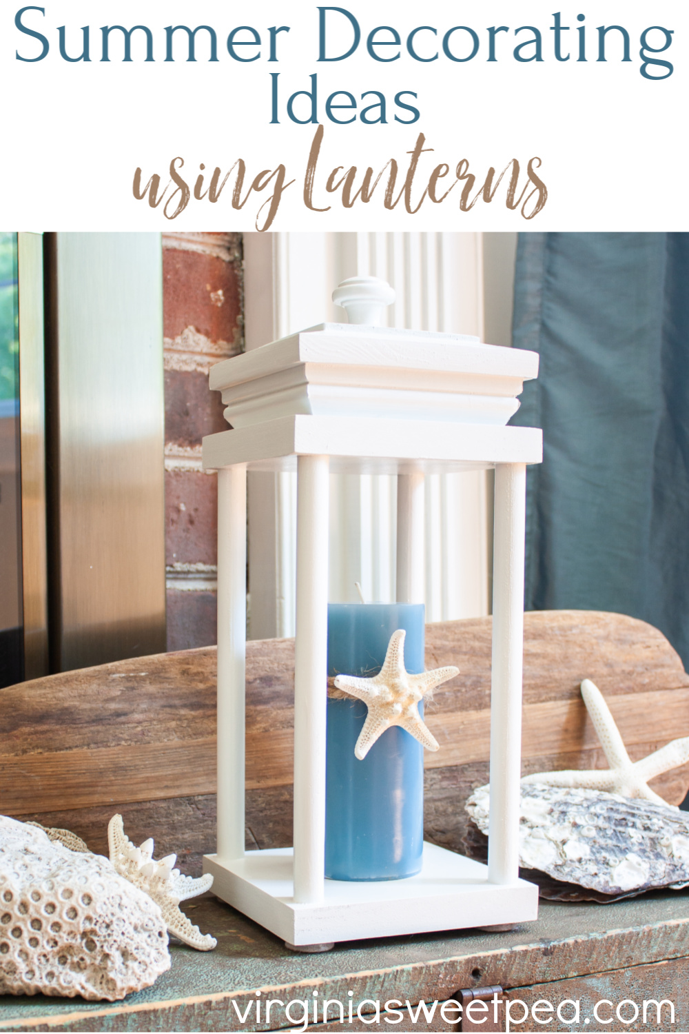 Summer Decorating Ideas Using Lanterns - Get a variety of ideas for using lanterns when decorating for summer. #summerdecorating #summerdecor #coastaldecor #lantern #decoratewithlantersn via @spaula