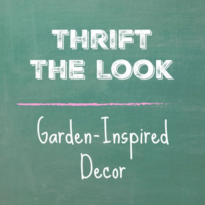 Thrift the Look - Garden Inspired Decor