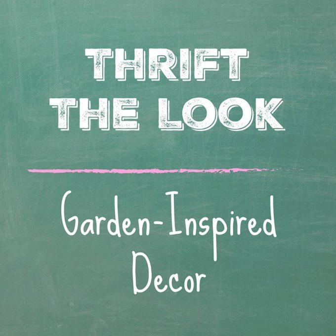 Thrift the Look - Garden Inspired Decor